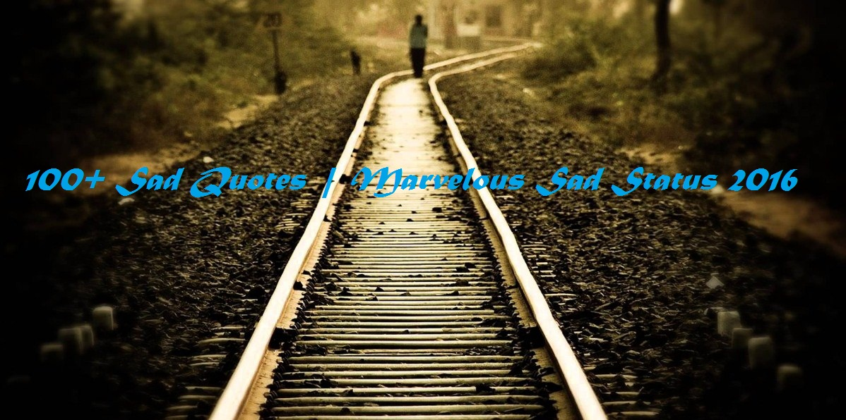 100+ Sad Quotes | Marvelous Sad Status 2016